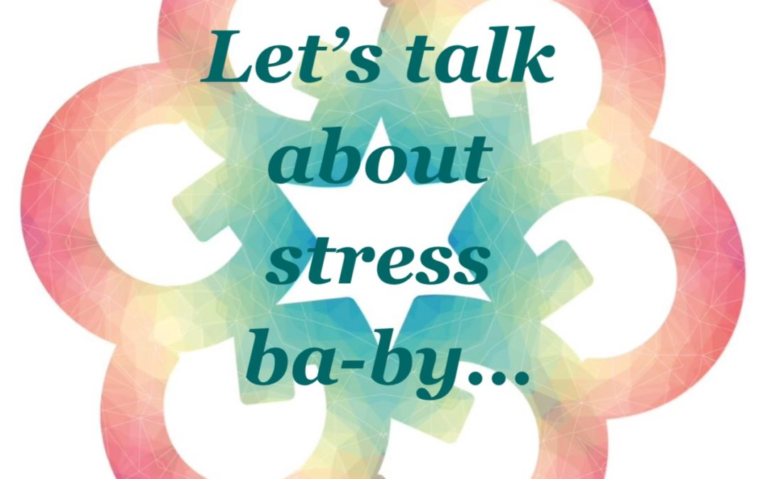 Let's Talk About Stress, Baby…